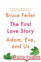 The First Love Story: Adam, Eve and Us Bruce Feiler 9781594206818 Penguin Press