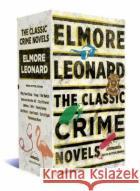 Elmore Leonard: The Classic Crime Novels Elmore Leonard 9781598535518 Library of America