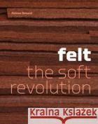 Felt: The Soft Revolution Helene Renard 9781616892807 Princeton Architectural Press