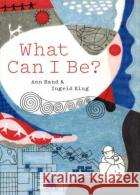 What Can I Be? Ann Rand Ingrid King 9781616894726 Princeton Architectural Press