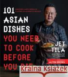 Jet Tila's Best Asian Recipes of All Time: 100 Master Dishes from Japan, Thailand, China, Korea, Vietnam and More Jet Tila 9781624143823 Page Street Publishing