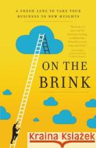 On the Brink: A Fresh Lens to Take Your Business to New Heights Andi Simon 9781626342804 Greenleaf Book Group Press