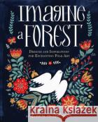 Imagine a Forest: 45 Step by Step Lessons to Create Enchanting Folk Art Dinara Mirtalipova 9781631062353 Rock Point
