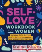 Self-Love Workbook for Women: Release Self-Doubt, Build Self-Compassion, and Embrace Who You Are  9781647397296