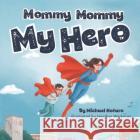 Mommy, Mommy, My Hero 9781734689600 asdasd