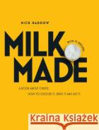Milk. Made.: A Book about Cheese. How to Choose It, Serve It and Eat It. Nick Haddow 9781743791356 Hardie Grant Books