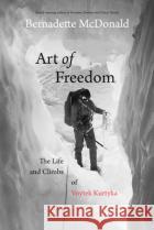 Art of Freedom: The Life and Climbs of Voytek Kurtyka Bernadette McDonald 9781771602129 Rmb - Rocky Mountain Books