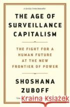 The Age of Surveillance Capitalism: The Fight for a Human Future at the New Frontier of Power Shoshana Zuboff   9781781256855 Profile Books Ltd