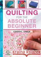 Quilting for the Absolute Beginner Cheryl Owen 9781782212638 Search Press(UK)