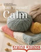 Knit Yourself Calm: A Creative Path to Managing Stress Betsan Corkhill Lynne Rowe 9781782214939 Search Press(UK)