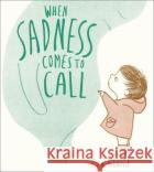 When Sadness Comes to Call Eva Eland   9781783447954 Andersen Press Ltd