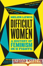 Difficult Women Lewis Helen 9781784709730 Vintage