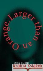 Larger than an Orange Lucy Burns 9781784744410 Vintage Publishing