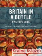 Britain in a Bottle: A Visitor's Guide to the Breweries, Cider Mills, Distilleries and Vineyards of Great Britain Bruning, Ted 9781784775919