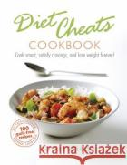 Diet Cheats Cookbook Cook smart, satisfy cravings, and lose weight forever! Thomas, Heather 9781785037689 asdasd