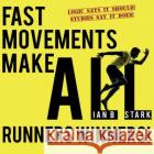 Fast Movements Make All Runners Winners! Logic Says it Should! Studies Say it Does! Stark, Ian 9781785893124