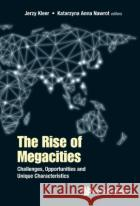 The Rise of Megacities: Challenges, Opportunities and Unique Characteristics Jerzy Kleer Katarzyna Ann 9781786344267 World Scientific Publishing Europe Ltd