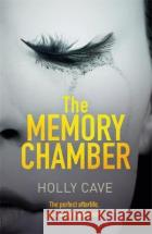 Memory Chamber The dark and addictive thriller that will blow your mind Cave, Holly 9781786485366