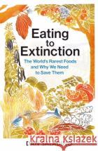 Eating to Extinction Dan Saladino 9781787331235 Vintage Publishingasdasd