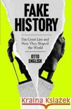 Fake History Otto English 9781787396395 Welbeck Publishing Group