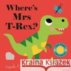 Where's Mrs T-Rex?  9781788007498 Nosy Crow Ltd
