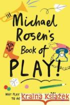 Michael Rosen's Book of Play Rosen, Michael 9781788161909 Wellcome Collection