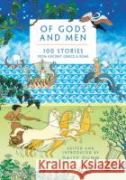 Of Gods and Men: 100 Stories from Ancient Greece and Rome Daisy Dunn   9781788546744 Head of Zeus