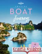 Amazing Boat Journeys Lonely Planet 9781788681308 Lonely Planet