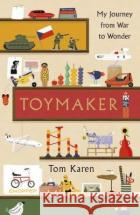 Toymaker : My Journey From War to Wonder Tom Karen 9781788700863 Bonnier Books Ltd