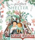 The Perfect Shelter Clare Helen Welsh 9781788815789 Little Tiger Press Group