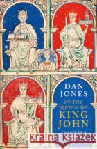 In the Reign of King John Dan Jones 9781838934828 Head of Zeus