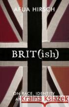 Brit(ish) On Race, Identity and Belonging Hirsch, Afua 9781911214281