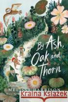 By Ash, Oak and Thorn Melissa Harrison 9781913322120 Chicken House Ltd