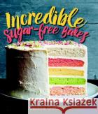 Incredible Bakes: *That Just Happen to Be Refined-Sugar Free! Caroline Griffiths 9781925418255 Smith Street Books