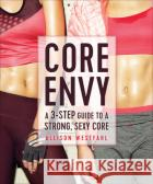 Core Envy: A 3-Step Guide to a Strong, Sexy Core Westfahl 9781937715342 VeloPress
