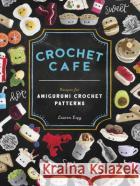 Crochet Cafe: Recipes for Amigurumi Crochet Patterns 9781944515935 asdasd