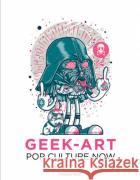 Pop Culture Now!: A Geek Art Anthology Tomas Olivri 9782374950112 Cernunnos