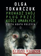 Prowadź swój pług przez kości umarłych Tokarczuk Olga 9788308060582 Literackie
