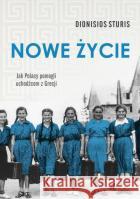 Nowe życie Jak Polacy pomogli uchodźcom z Grecji Sturis Dionisios 9788328027459 W.A.B.