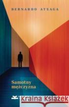 Samotny mężczyzna Bernardo Atxaga 9788366505018 Książkowe Klimatyasdasd