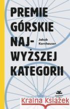Premie górskie najwyższej kategorii Kornhauser Jakub 9788366505100 Książkowe Klimatyasdasd