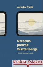 Ostatnia podróż Winterberga Jaroslav Rudiš 9788366505315 Książkowe Klimaty