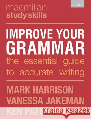 Improve Your Grammar: The Essential Guide to Accurate Writing Mark Harrison Vanessa Jakeman Ken Paterson 9781137586063 Palgrave MacMillan - książka