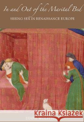 In and Out of the Marital Bed: Seeing Sex in Renaissance Europe Diane Wolfthal 9780300141542 Yale University Press - książka