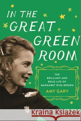 In the Great Green Room: The Brilliant and Bold Life of Margaret Wise Brown Amy Gary 9781250065360 Flatiron Books - książka