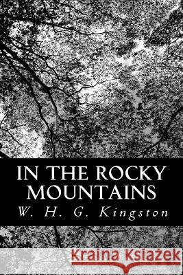 In the Rocky Mountains W. H. G. Kingston 9781480221017 Createspace - książka