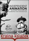 Independent Animation: Developing, Producing and Distributing Your Animated Films Ben Mitchell 9781138855724 CRC Press