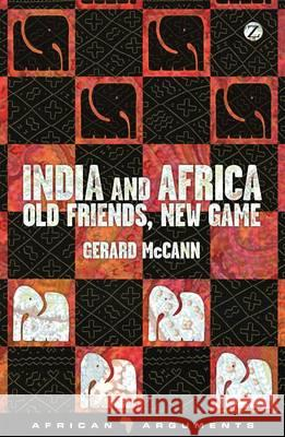India and Africa - Old Friends, New Game Gerard McCann   9781848138551 Zed Books Ltd - ksi��ka