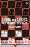 India and Africa - Old Friends, New Game Gerard McCann   9781848138551 Zed Books Ltd