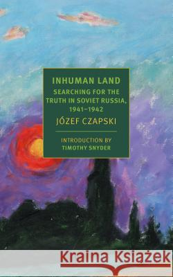 Inhuman Land: Searching for the Truth in Soviet Russia, 1941-1942 Jozef Czapski Antonia Lloyd-Jones 9781681372563 New York Review of Books - książka